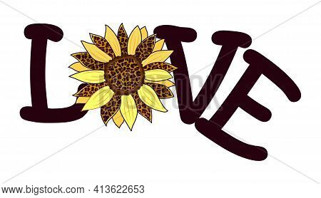 Decorative Illustration With The Word Love And With A Flower Of A Sunflower Decorated With A Leopard