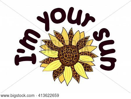 Positive Phrase With A Sunflower Flower Decorated With A Leopard Pattern.