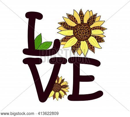 The Word Love And With A Flower Of A Sunflower Decorated With A Leopard Pattern.