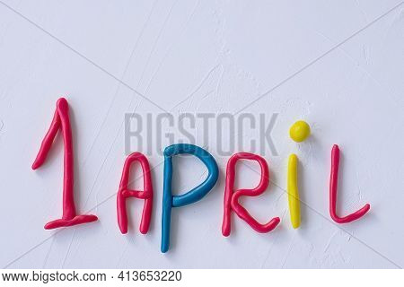 Funny Font April Fools Day, Written In Plasticine. Fools Day Phrase From Plasticine, Letters On Whit
