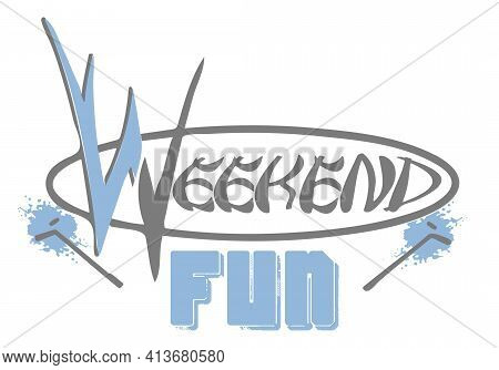 Weekend Fun Graphic In Light Blue And Gray Illustration For People Who Love The Weekends.