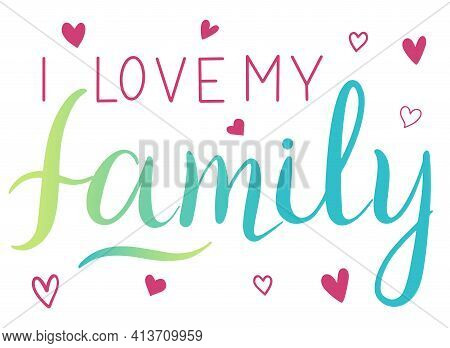 Congretsi Love My Family - Vector Inspirational, Handwritten Quote. Motivation Lettering Inscription