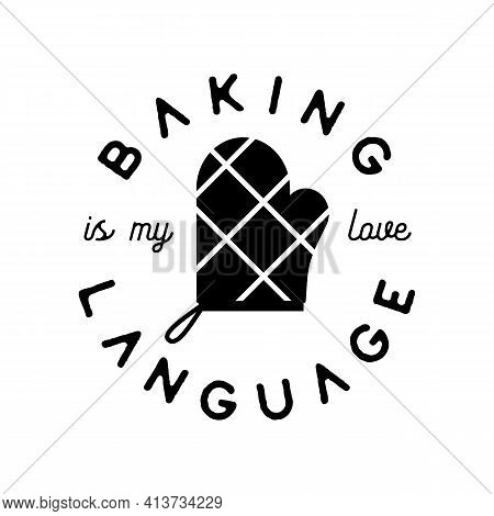 Baking Is My Language Silhouette Badge Design. Baker Logo Template With Pot Holder. Food Label Isola
