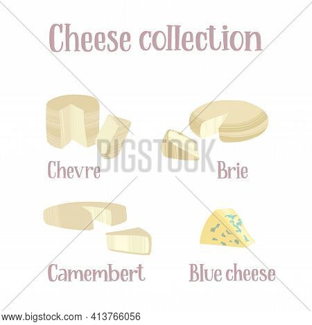 Cheese Collection. Different Kinds Of Cheeses. Chevre, Brie, Camembert And Blue Cheese.
