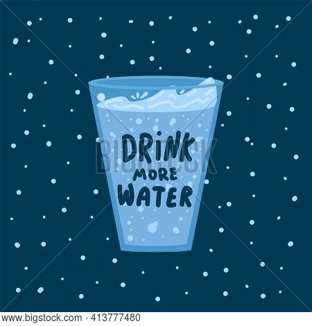 A Poster With A Glass Of Drinking Water. The Letters Of The Inscription Drink More Water. The Concep