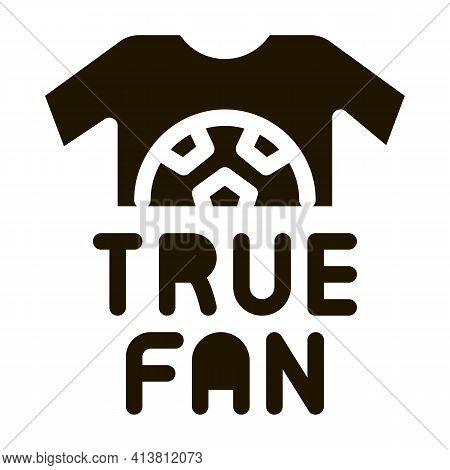 T-shirt True Fan Glyph Icon Vector. T-shirt True Fan Sign. Isolated Symbol Illustration