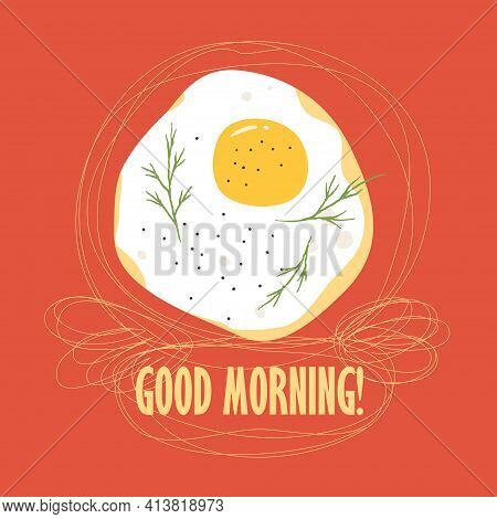 Good Morning Poster Template With Fried Egg, Dill, And Text In Hand-drawn Lines As A Frame. Vector G