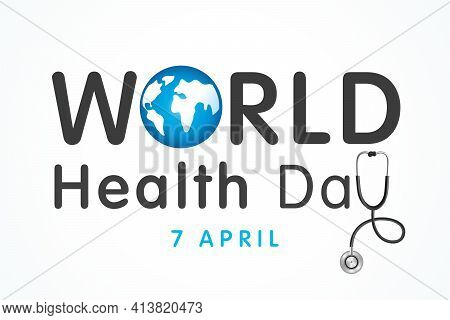 World Health Day Lettering Banner. Medical Health Day Poster Design With Planet Earth, Stethoscope A