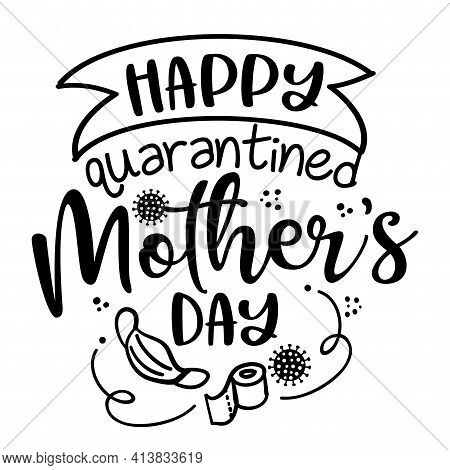 Happy Quarantined Mother's Day 2021 Quarantine - Lettering Poster With Text For Self Quarantine Moth