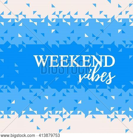 Vector Template Card Weekend Vibes With Halfone Triangles Pattern