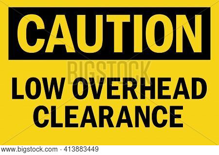 Caution Low Overhead Clearance Sign. Black On Yellow Background. Safety Signs And Symbols.