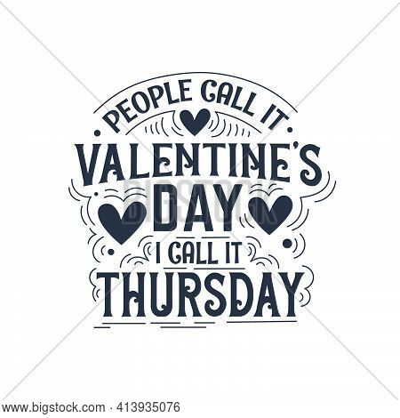 People Call It Valentine's Day, I Call It Thursday, Best Valentine's Day Greeting Card Design.
