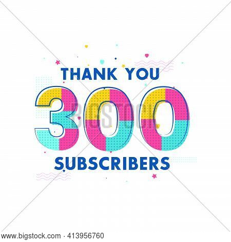 Thank You 300 Subscribers Celebration, Greeting Card For Social Networks.