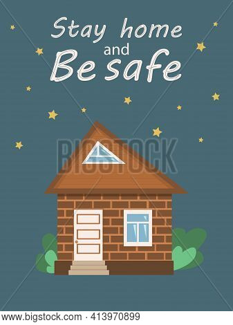 Vector Illustration, Cute House In Flat Style At Night. Vector Poster With Words Stay Home And Be Sa