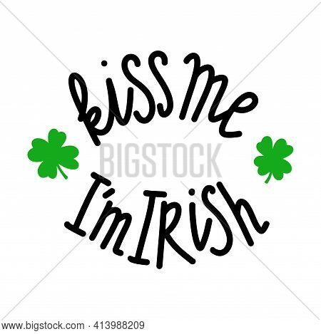 Funny St. Patricks Day Saying - Kiss Me I M Irish.