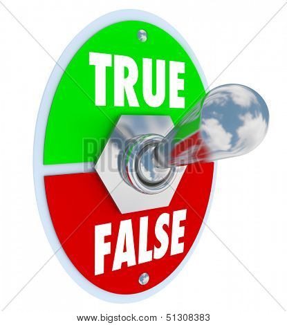 True and False words on toggle switch with lever flipped into the truth position to illustrate the choice of an honest, sincere answer versus wrong or insincere feedback
