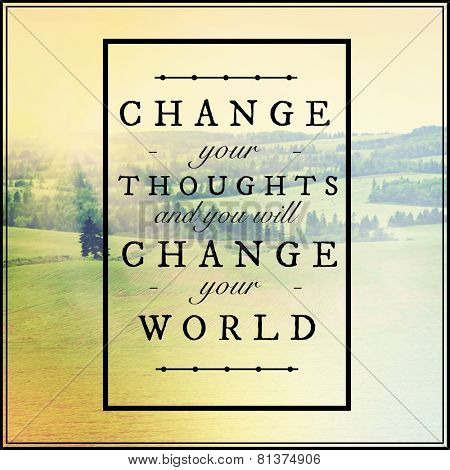 Inspirational Typographic Quote - Change your thoughts and you will change your world