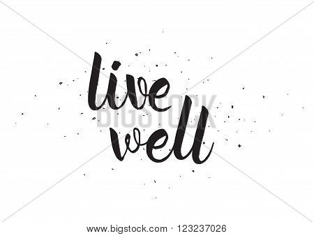 Live well inscription. Greeting card with calligraphy. Hand drawn design. Black and white. Usable as photo overlay.