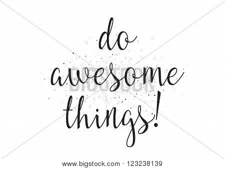 Do awesome things inscription. Greeting card with calligraphy. Hand drawn design. Black and white. Usable as photo overlay.