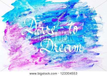 Inspirational abstract water color textured background, Dare To Dream