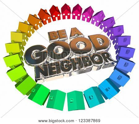 Be a Good Neighbor Houses Homes Community 3d Words