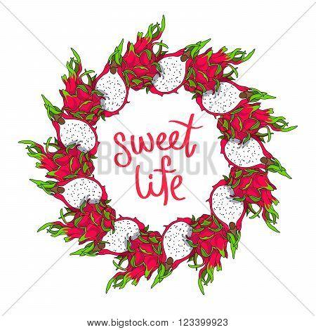 Fruit round frame of the Dragon fruit. Vector illustration on white background. Calligraphy Sweet Life.