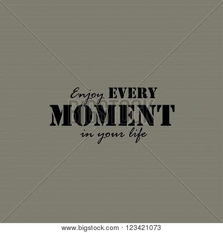 Enjoy every moment in your life. Inspirational lettering typography. Motivational quote. poster
