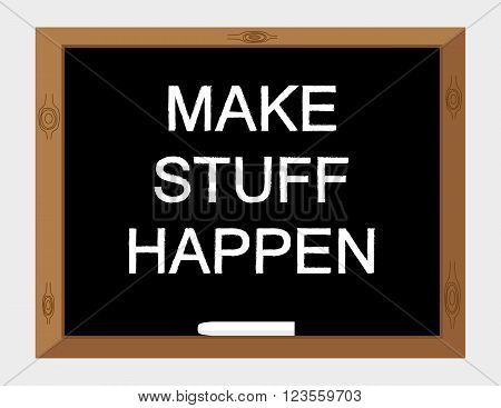 Vector illustration of the words Make Stuff Happen in white text on a blackboard
