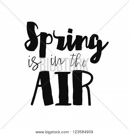 Spring Is In The Air Hand Drawn Inspiration Quote. Vector Brush Spring Typography Text Design Elemen