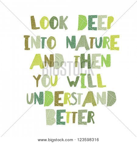 "Earth day quotes inspirational. ""Look deep into nature, and then you will understand everything better."". Leaf  cut Letters."
