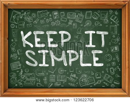 Keep It Simple - Hand Drawn on Green Chalkboard with Doodle Icons Around. Modern Illustration with Doodle Design Style.