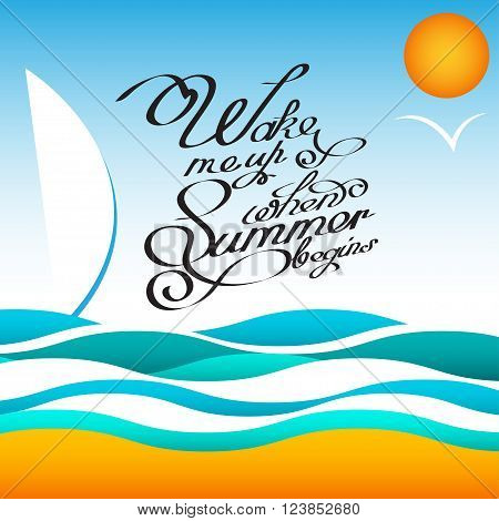 Vector style summer design poster with sun and birds. Handwritten quotes calligraphy. Vector illustration EPS10 - stock vector. Phrase wake me up when summer begins for print on the cover or website.