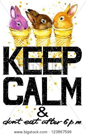 Keep Calm. Keep Calm and do not eat after 6 p.m. Keep Calm Tee shirt design.  Rabbit watercolor illustration. Cute bunny. Handwritten text. Keep Calm Tee shirt print.