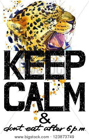 Keep Calm. Keep Calm and do not eat after 6 p.m. Keep Calm Tee shirt design. Leopard watercolor illustration. Leopard.Handwritten text. Keep Calm Tee shirt print.