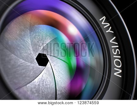 My Vision Written on a Front of Lens. Photographic Lens with My Vision Concept, Closeup. Lens Flare Effect. Camera Photo Lens with My Vision Concept. 3D.
