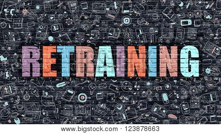 Retraining - Multicolor Concept on Dark Brick Wall Background with Doodle Icons Around. Modern Illustration with Elements of Doodle Design Style. Retraining on Dark Wall. Retraining Concept.