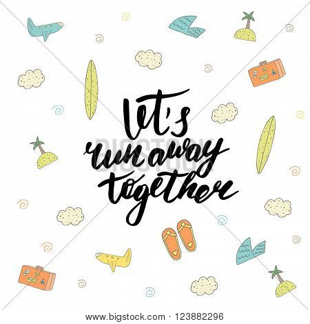 Cute hand drawn postcard with plane luggage wave surf cloud island palm flipflops.Background with lets run away together lettering quote. Card about traveling love relationship