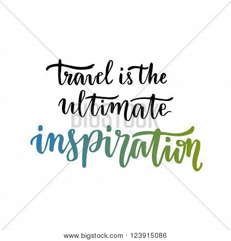 Travel is the ultimate Inspiration. Inspirational motivational quote. Handwritten vector lettering