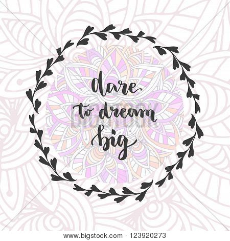 Dare to Dream Big. Vector hand lettering. Motivational inspirational phrase on creative background.