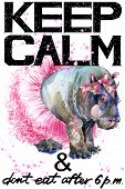 Keep Calm. Keep Calm and do not eat after 6 p.m. Keep Calm Tee shirt design. Hippopotamus watercolor illustration. Hippo. Handwritten text. Keep Calm Tee shirt print. poster