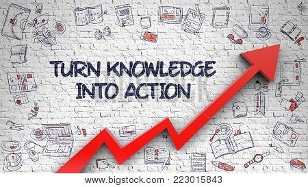Turn Knowledge Into Action Drawn on Brick Wall. Illustration with Doodle Icons. Turn Knowledge Into Action - Modern Style Illustration with Hand Drawn Elements.