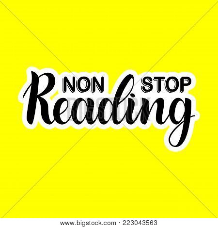 Non stop reading. Inspirational and motivational quotes. Hand painted ink lettering on yellow background. Hand lettering and custom typography for your designs for prints, posters, cards, etc.