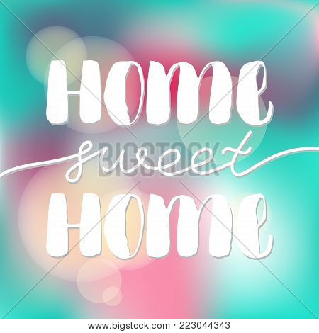 Hand drawn vector calligraphic phrase. Home sweet home. Modern calligraphy with blurred background. Perfect for lettering poster, postcard, greeting card, invitation, quote etc.