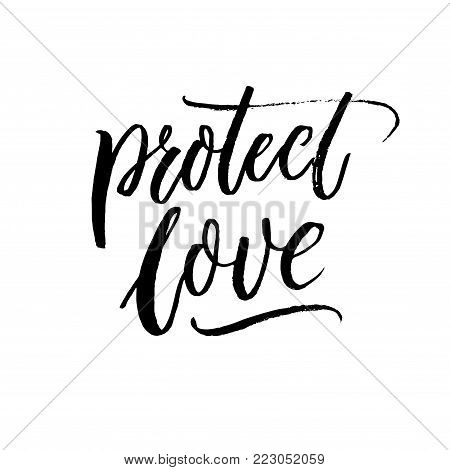 Protect love. Romatic slogan against discrimination of love, same sex marriage and LGBT. Brush lettering inscription.