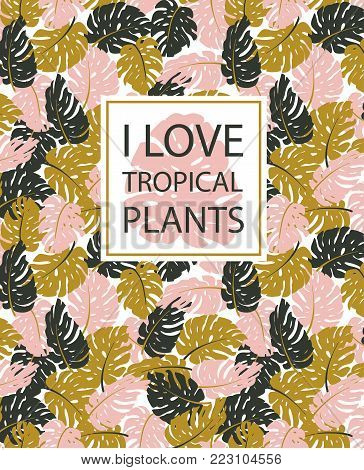 Exotic leaves, rainforest. Hand drawn tropical  pposter. Vector background with monstera and phrase - 'i love tropical plants'.