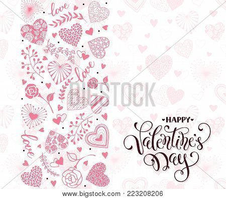 Happy Valentines Day greeting card with vertical frame from hearts and floral elements. Romantic hearts in horisontal composition with calligraphic phrase on white background.