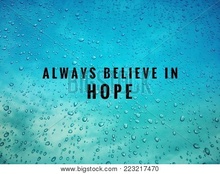 Motivational and inspirational quotes - Always believe in hope. With vintage styled background of droplets.