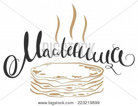 Shrovetide handwritten text translation from Russian. Hot pancakes on white background. Isolated vector illustration