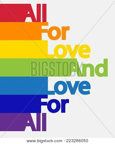 The inscription Everything for love and love for all the colors of the rainbow. The concept of freedom to choose a partner for relationships, homosexuality