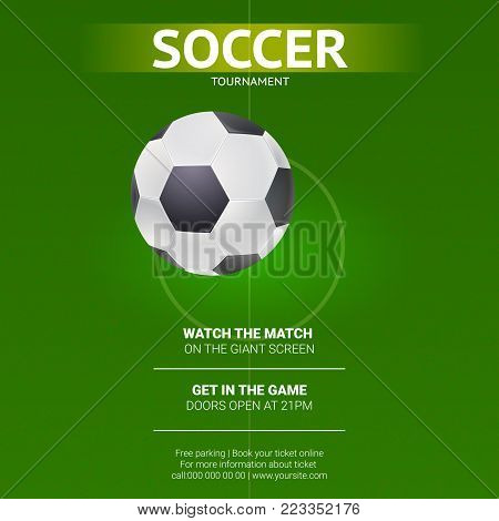 Soccer, design of flyer. Soccer, european football ball on background of the playing field, top view. Template of announcement for sports event invitation. Vector 3D illustration.